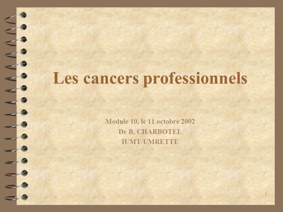 1 Les cancers professionnels Module 10, le 11 octobre 2002 Dr B. CHARBOTEL IUMT/UMRETTE