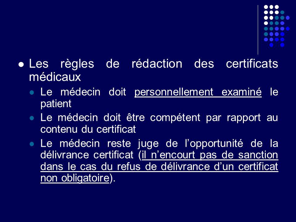 Les règles de rédaction des certificats médicaux Le médecin doit personnellement examiné le patient Le médecin doit être compétent par rapport au cont
