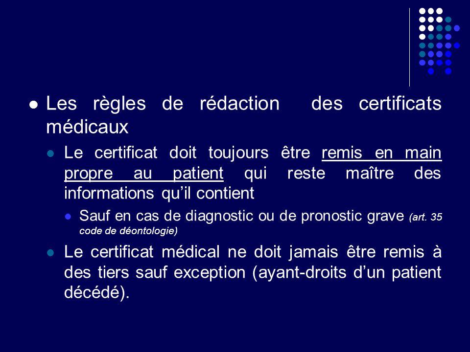Les règles de rédaction des certificats médicaux Le certificat doit toujours être remis en main propre au patient qui reste maître des informations qu