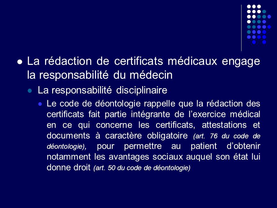 La rédaction de certificats médicaux engage la responsabilité du médecin La responsabilité disciplinaire Le code de déontologie rappelle que la rédact