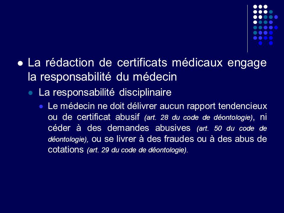 La rédaction de certificats médicaux engage la responsabilité du médecin La responsabilité disciplinaire Le médecin ne doit délivrer aucun rapport ten