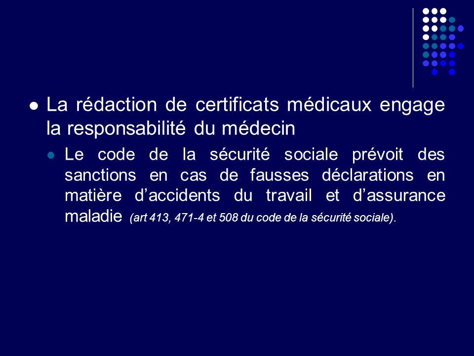 La rédaction de certificats médicaux engage la responsabilité du médecin Le code de la sécurité sociale prévoit des sanctions en cas de fausses déclar