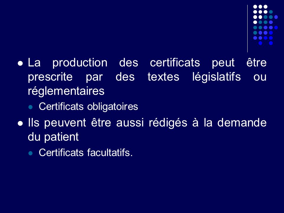 La production des certificats peut être prescrite par des textes législatifs ou réglementaires Certificats obligatoires Ils peuvent être aussi rédigés
