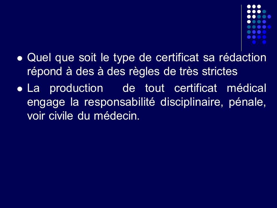 Quel que soit le type de certificat sa rédaction répond à des à des règles de très strictes La production de tout certificat médical engage la respons