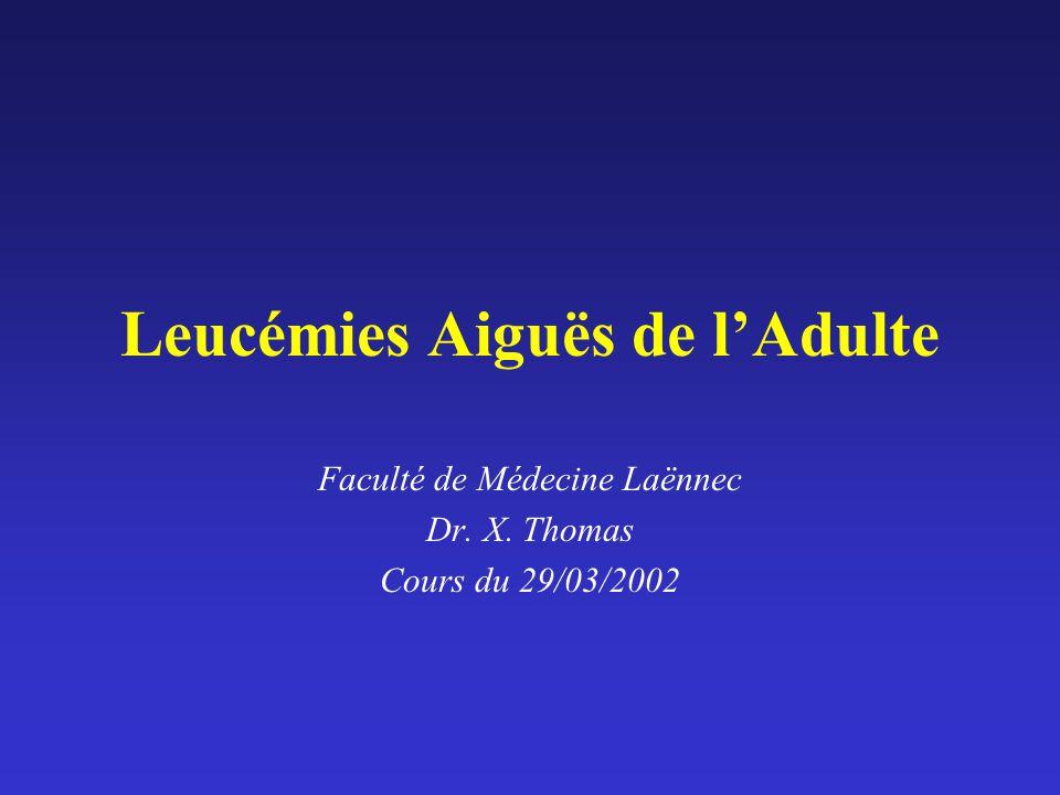 Leucémies Aiguës de lAdulte Faculté de Médecine Laënnec Dr. X. Thomas Cours du 29/03/2002