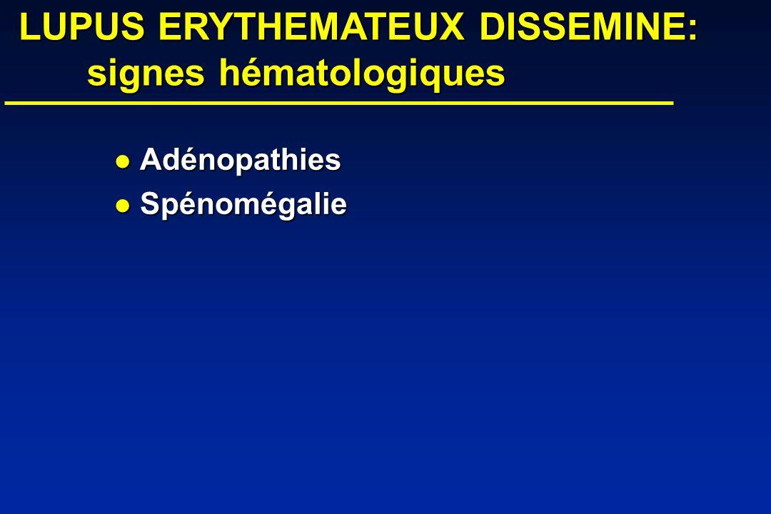 LUPUS ERYTHEMATEUX DISSEMINE: signes hématologiques LUPUS ERYTHEMATEUX DISSEMINE: signes hématologiques Adénopathies Adénopathies Spénomégalie Spénomégalie