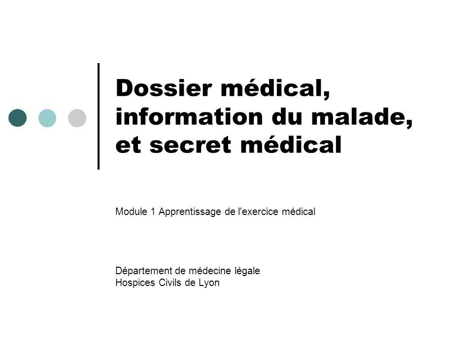 Dossier médical, information du malade, et secret médical Module 1 Apprentissage de l'exercice médical Département de médecine légale Hospices Civils