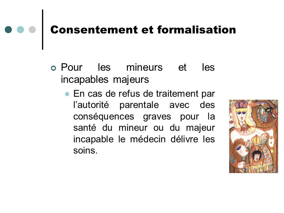 Consentement et formalisation Pour les mineurs et les incapables majeurs En cas de refus de traitement par lautorité parentale avec des conséquences g