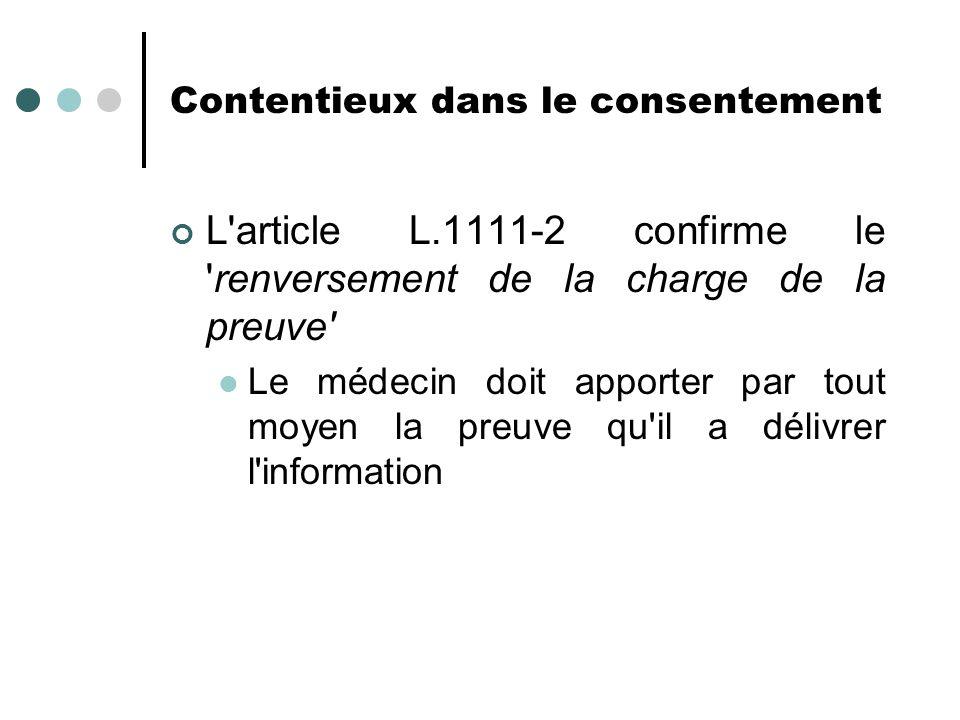 Contentieux dans le consentement L'article L.1111-2 confirme le 'renversement de la charge de la preuve' Le médecin doit apporter par tout moyen la pr