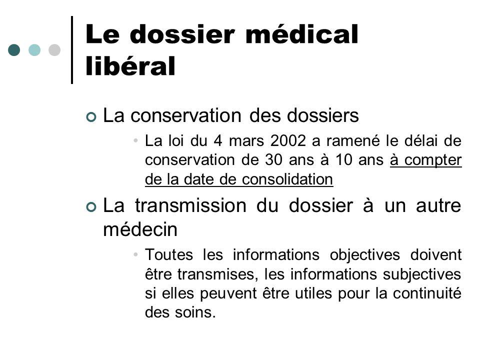 Le dossier médical libéral La conservation des dossiers La loi du 4 mars 2002 a ramené le délai de conservation de 30 ans à 10 ans à compter de la dat