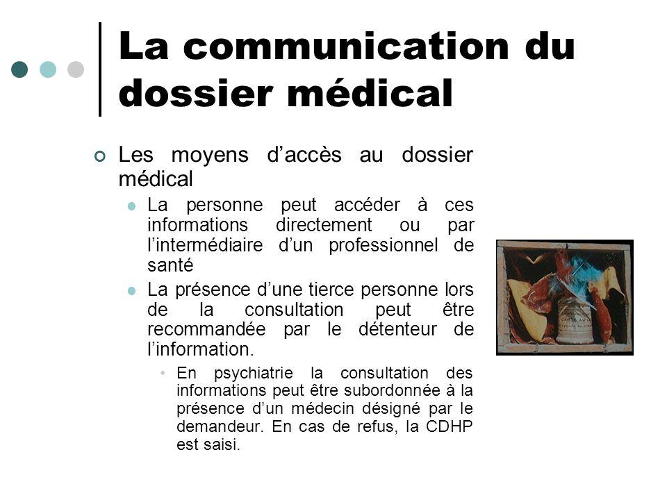 La communication du dossier médical Les moyens daccès au dossier médical La personne peut accéder à ces informations directement ou par lintermédiaire