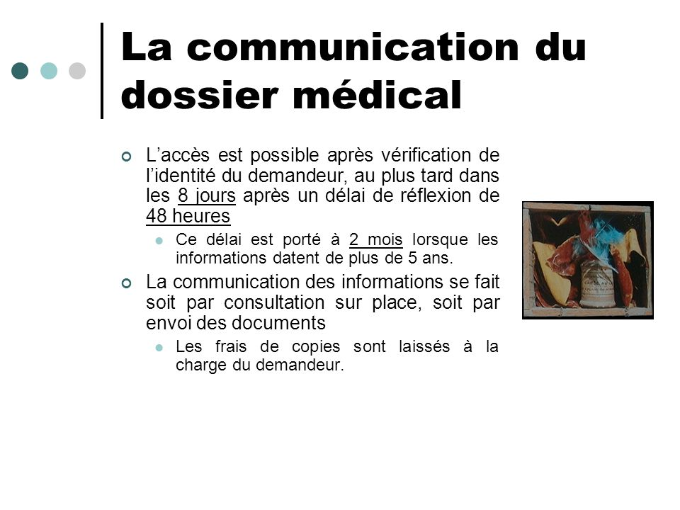 La communication du dossier médical Laccès est possible après vérification de lidentité du demandeur, au plus tard dans les 8 jours après un délai de