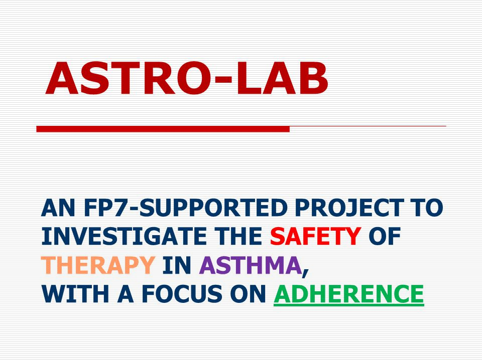 AN FP7-SUPPORTED PROJECT TO INVESTIGATE THE SAFETY OF THERAPY IN ASTHMA, WITH A FOCUS ON ADHERENCE ASTRO-LAB