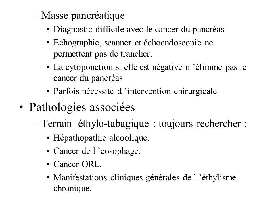 –Masse pancréatique Diagnostic difficile avec le cancer du pancréas Echographie, scanner et échoendoscopie ne permettent pas de trancher. La cytoponct