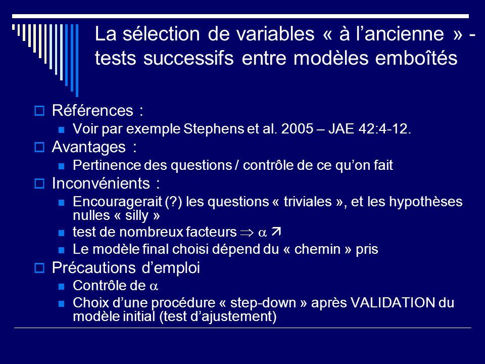 Le Critère dInformation dAkaike (AIC) - 1973 Estime la valeur attendue de la distance de Kullback – Leibler Avantages : Simplicité dutilisation Interprétation : Sélectionne le modèle le plus proche possible de la « vérité » Inconvénients : A tendance à favoriser un modèle dautant plus compliqué quil y a plus de données Précautions demploi : Sassurer que le modèle le plus complexe est ajusté aux données, sinon utiliser un « facteur dinflation » et QAIC (Lebreton et al.