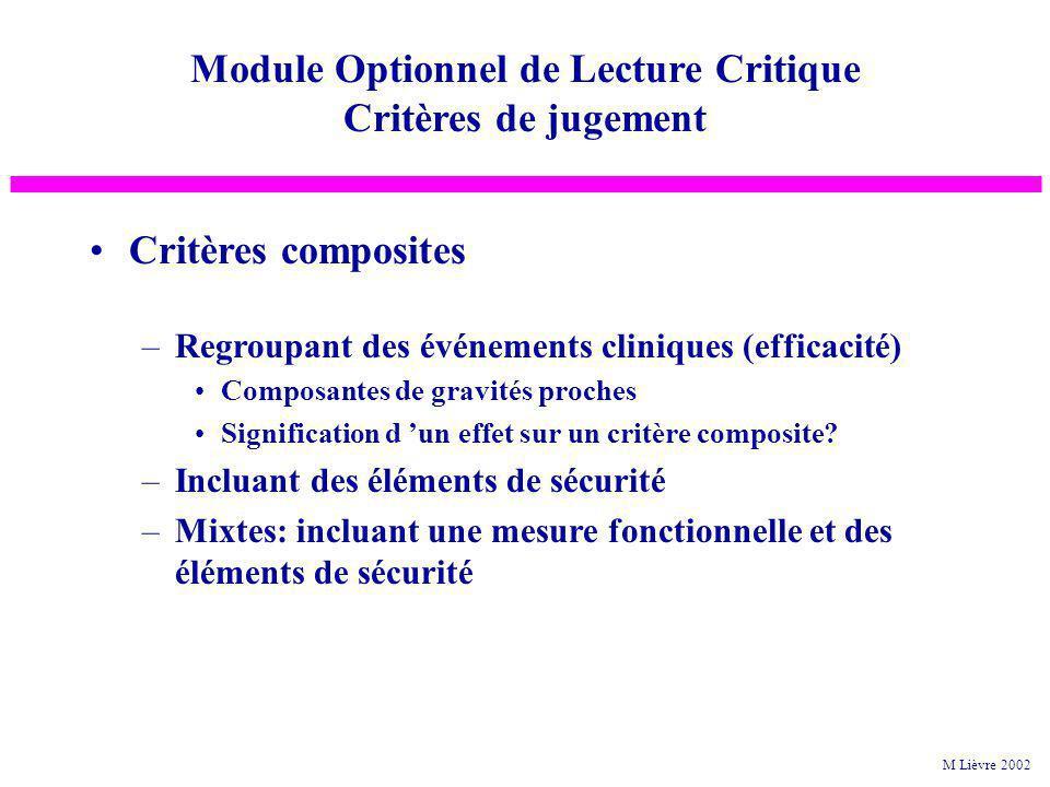 Critères composites –Regroupant des événements cliniques (efficacité) Composantes de gravités proches Signification d un effet sur un critère composit