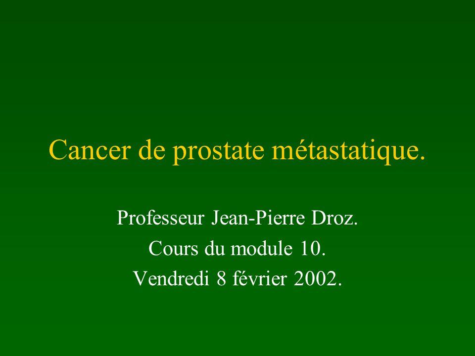 Notions de base.On ne peut pas guérir de métastases de cancer de prostate.