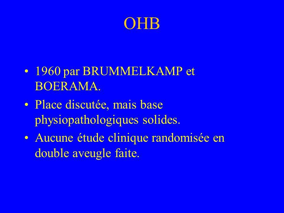 OHB 1960 par BRUMMELKAMP et BOERAMA. Place discutée, mais base physiopathologiques solides. Aucune étude clinique randomisée en double aveugle faite.