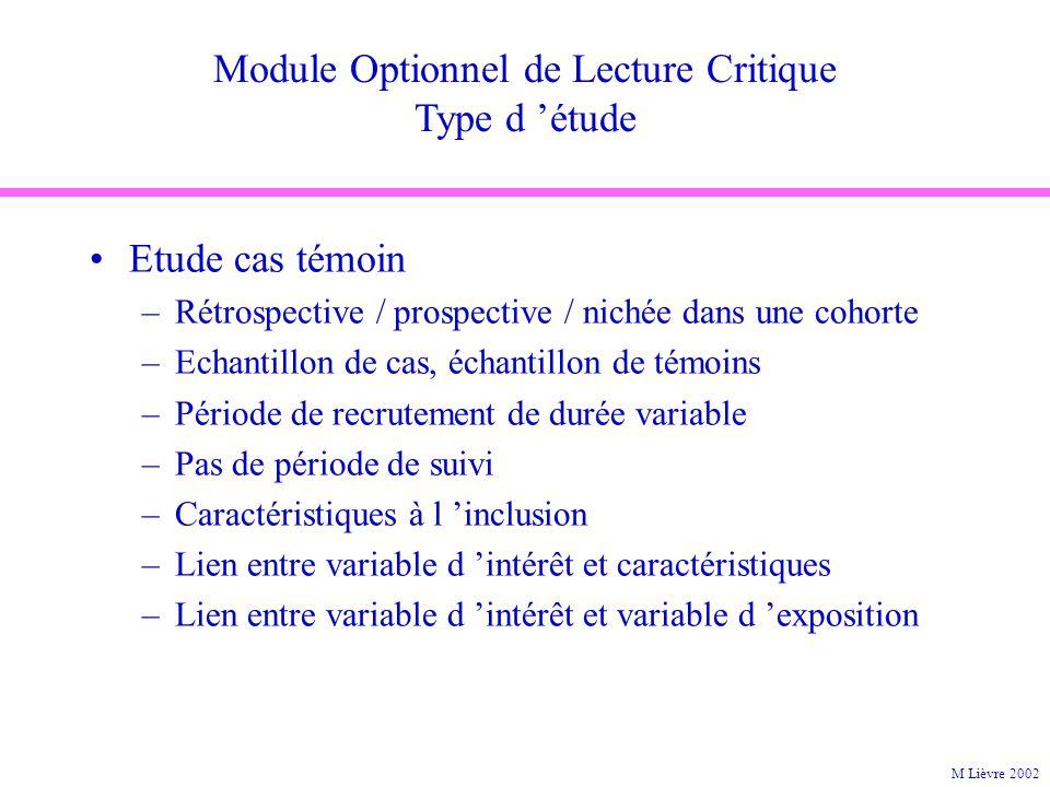 Module Optionnel de Lecture Critique Type d étude Etude cas témoin –Rétrospective / prospective / nichée dans une cohorte –Echantillon de cas, échanti