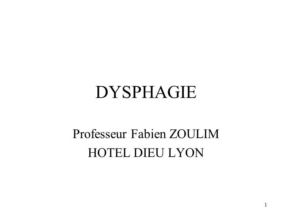 1 DYSPHAGIE Professeur Fabien ZOULIM HOTEL DIEU LYON