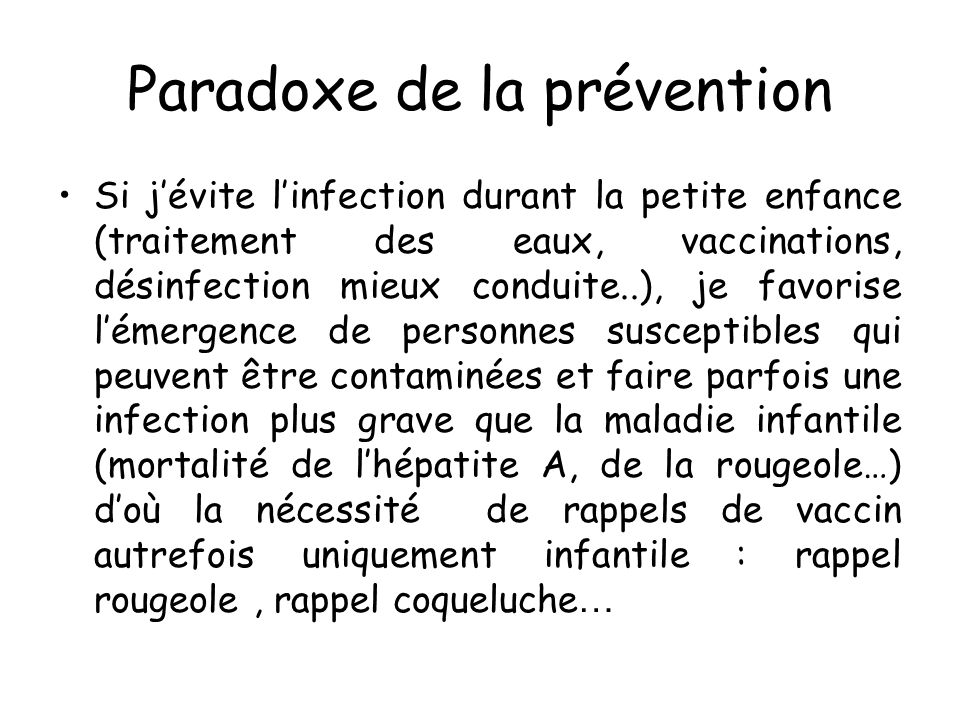 Paradoxe de la prévention Si jévite linfection durant la petite enfance (traitement des eaux, vaccinations, désinfection mieux conduite..), je favoris