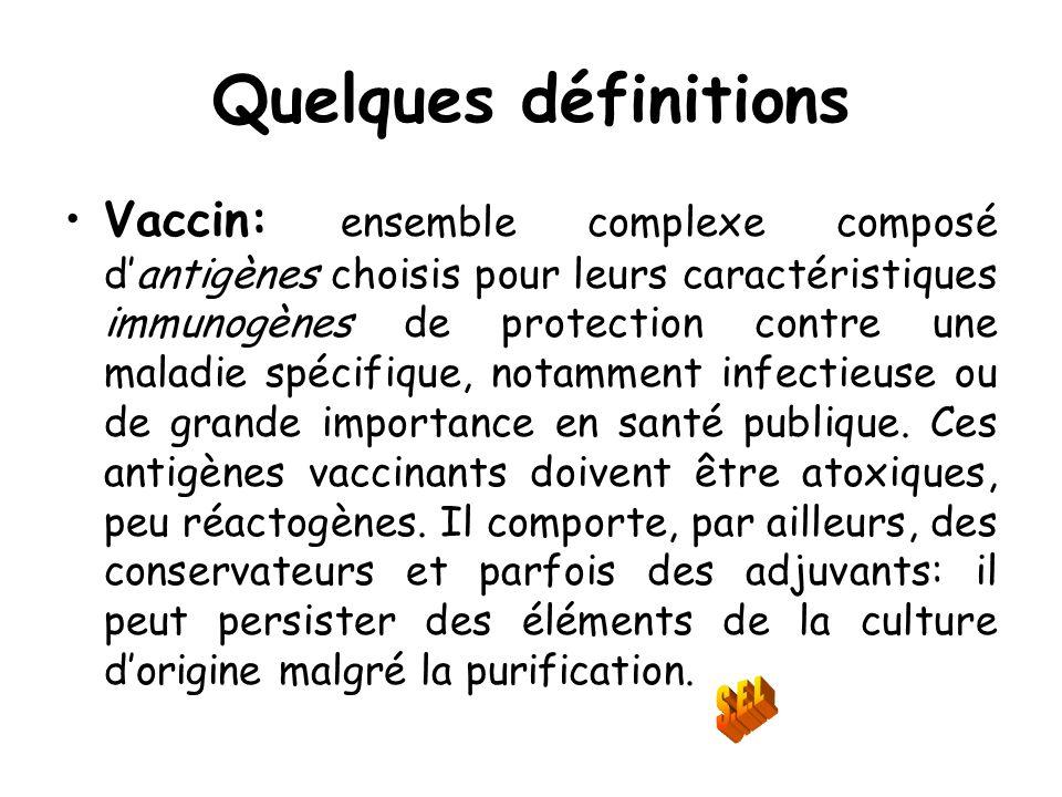 Quelques définitions Vaccin: ensemble complexe composé dantigènes choisis pour leurs caractéristiques immunogènes de protection contre une maladie spé