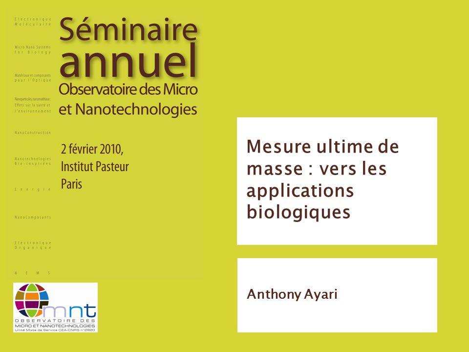 Mesure ultime de masse : vers les applications biologiques Anthony Ayari