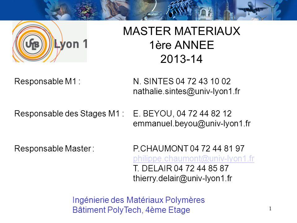 22 LES UE DU M1 S2 UE 14 : Propriétés physicochimiques des polymères P.Chaumont : Polymères en solution A.Seguei : Propriétés électriques et diélectriques des polymères (cours en anglais) 18 H TP UE 15A : Composites à matrice polymères E.Espuche UE 15C : Composites et Multimatériaux à matrice métallique 3 ECTS C.Brylinski, O.Dezellus 3 ECTS UE 15B : Polymères naturels T.Delair : Cours S.Trombotto : TD 3 ECTS