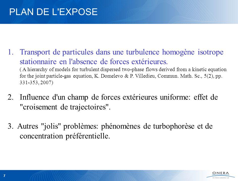 7 PLAN DE L EXPOSE 1.Transport de particules dans une turbulence homogène isotrope stationnaire en l absence de forces extérieures.