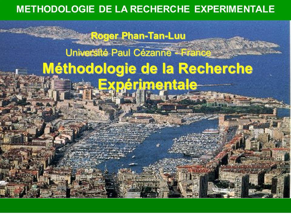 Roger Phan-Tan-Luu Université Paul Cézanne - France METHODOLOGIE DE LA RECHERCHE EXPERIMENTALE Méthodologie de la Recherche Expérimentale