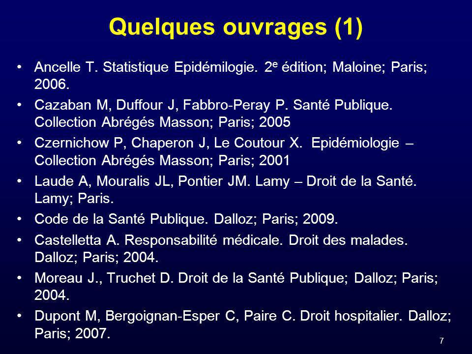 7 Quelques ouvrages (1) Ancelle T. Statistique Epidémilogie. 2 e édition; Maloine; Paris; 2006. Cazaban M, Duffour J, Fabbro-Peray P. Santé Publique.