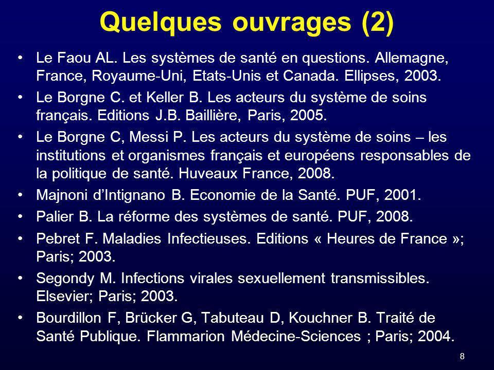 8 Quelques ouvrages (2) Le Faou AL. Les systèmes de santé en questions. Allemagne, France, Royaume-Uni, Etats-Unis et Canada. Ellipses, 2003. Le Borgn