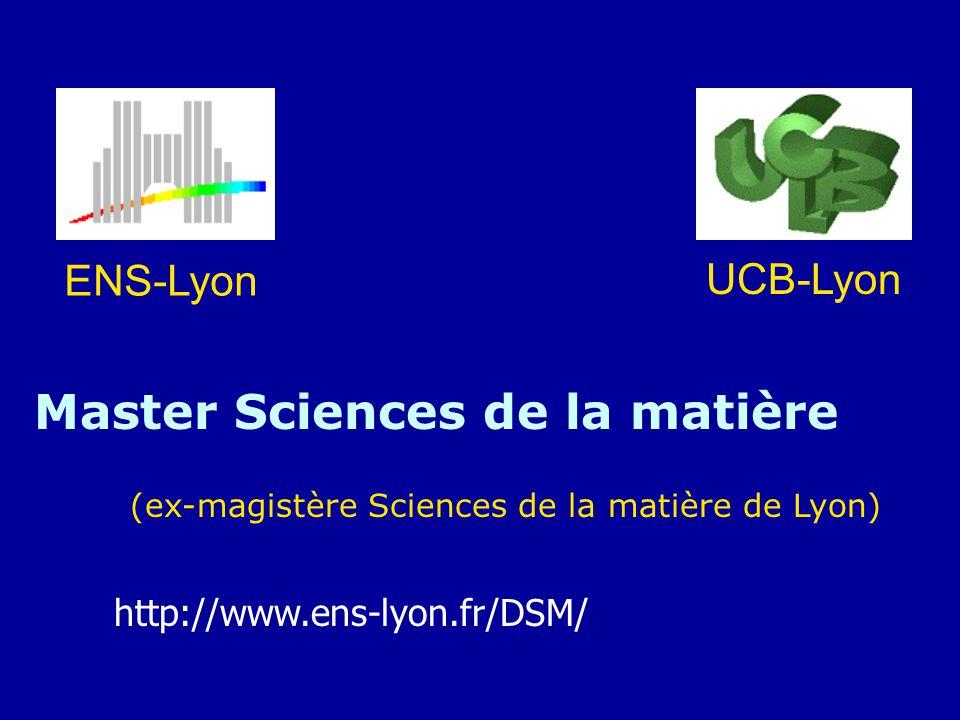 ENS-Lyon UCB-Lyon Master Sciences de la matière (ex-magistère Sciences de la matière de Lyon) http://www.ens-lyon.fr/DSM/