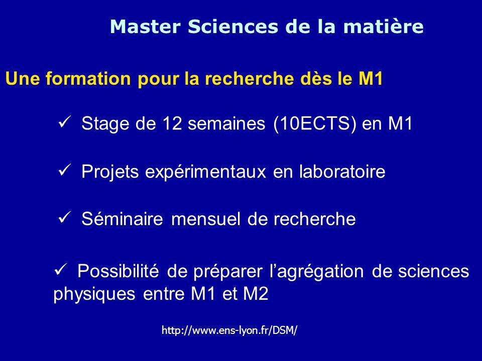 Une formation pour la recherche dès le M1 Master Sciences de la matière Stage de 12 semaines (10ECTS) en M1 Projets expérimentaux en laboratoire Sémin