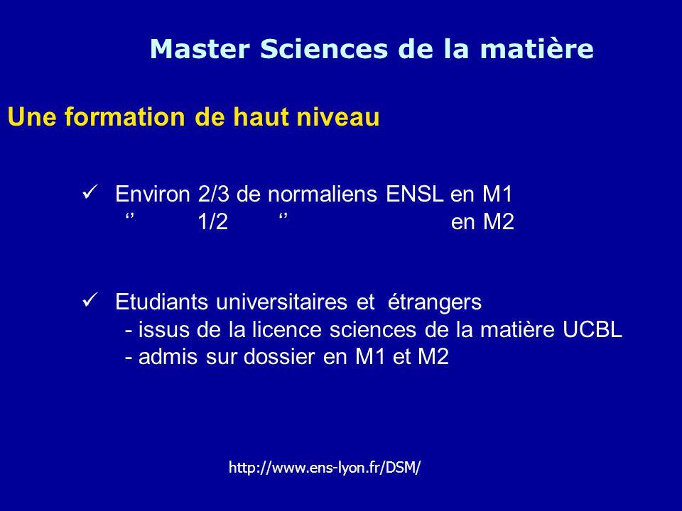 Une formation de haut niveau Master Sciences de la matière Environ 2/3 de normaliens ENSL en M1 1/2 en M2 Etudiants universitaires et étrangers - issu