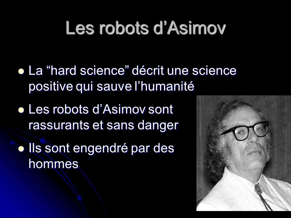 Les robots dAsimov La hard science décrit une science positive qui sauve lhumanité La hard science décrit une science positive qui sauve lhumanité Les robots dAsimov sont rassurants et sans danger Les robots dAsimov sont rassurants et sans danger Ils sont engendré par des hommes Ils sont engendré par des hommes