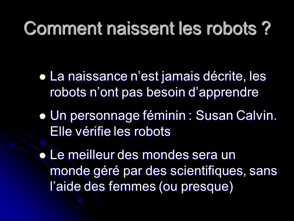 Comment naissent les robots ? La naissance nest jamais décrite, les robots nont pas besoin dapprendre La naissance nest jamais décrite, les robots non