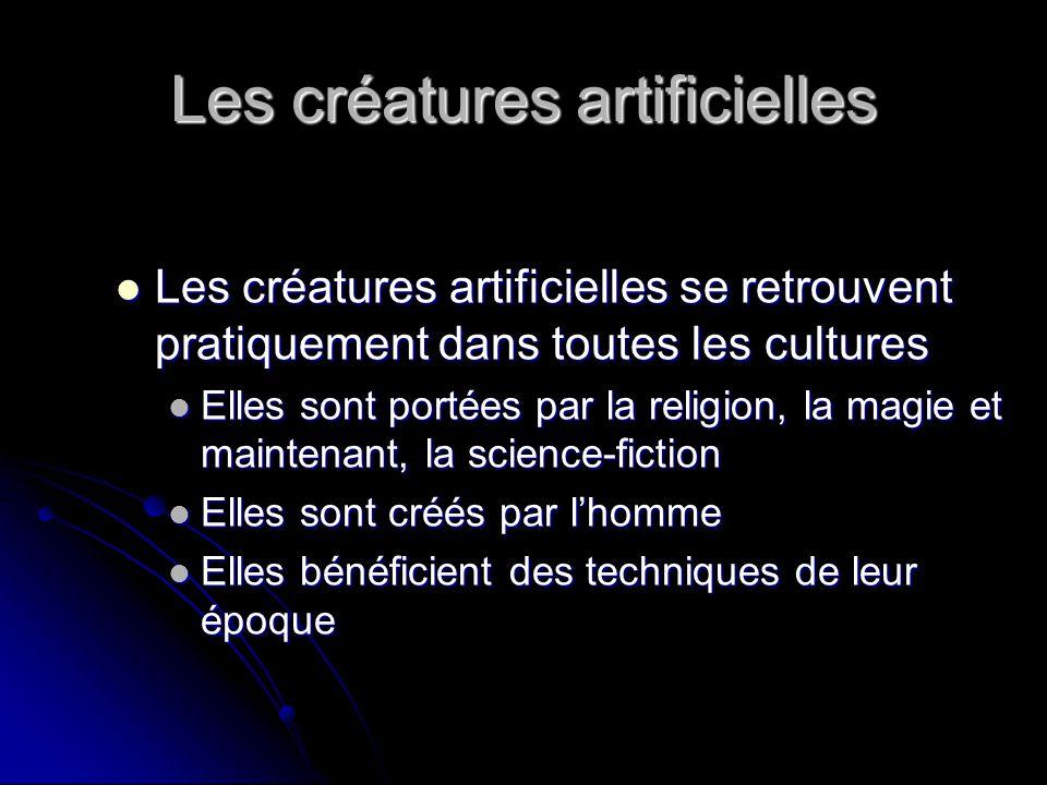 Les créatures artificielles Les créatures artificielles se retrouvent pratiquement dans toutes les cultures Les créatures artificielles se retrouvent