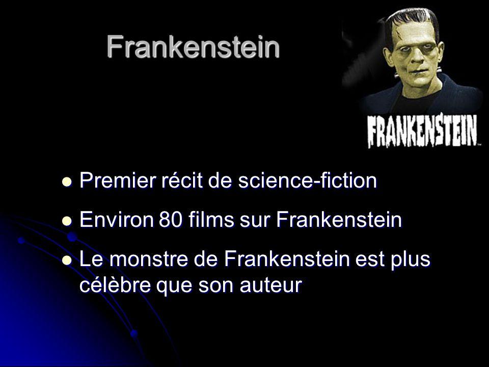 Frankenstein Premier récit de science-fiction Premier récit de science-fiction Environ 80 films sur Frankenstein Environ 80 films sur Frankenstein Le monstre de Frankenstein est plus célèbre que son auteur Le monstre de Frankenstein est plus célèbre que son auteur