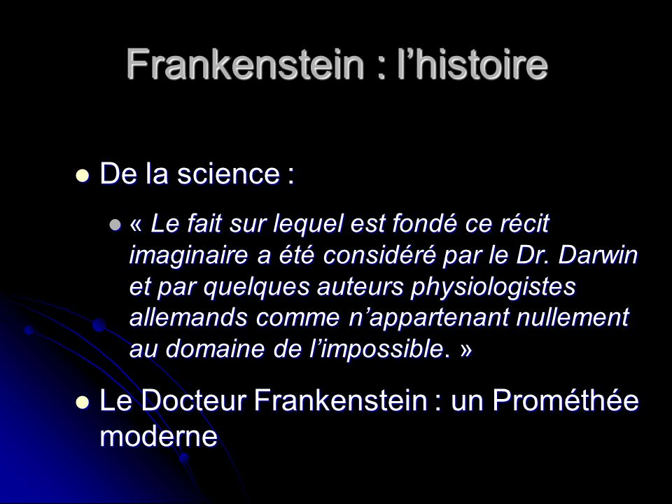 Frankenstein : lhistoire De la science : De la science : « Le fait sur lequel est fondé ce récit imaginaire a été considéré par le Dr. Darwin et par q