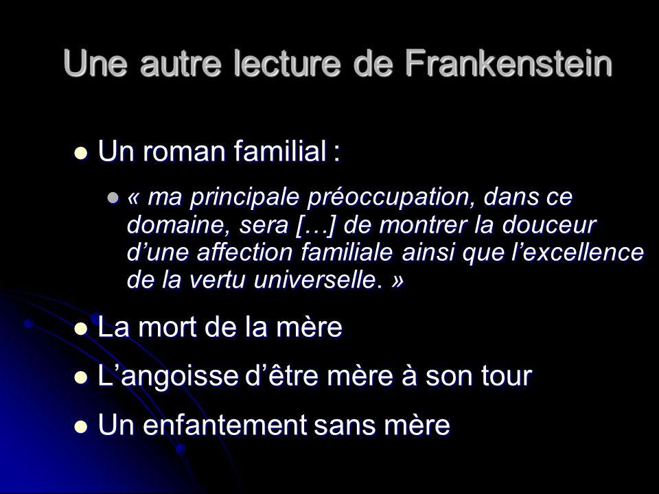 Une autre lecture de Frankenstein Un roman familial : Un roman familial : « ma principale préoccupation, dans ce domaine, sera […] de montrer la douceur dune affection familiale ainsi que lexcellence de la vertu universelle.