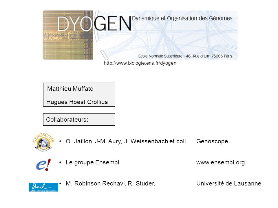 Collaborateurs: O. Jaillon, J-M. Aury, J. Weissenbach et coll. Genoscope Le groupe Ensembl www.ensembl.org M. Robinson Rechavi, R. Studer, Université