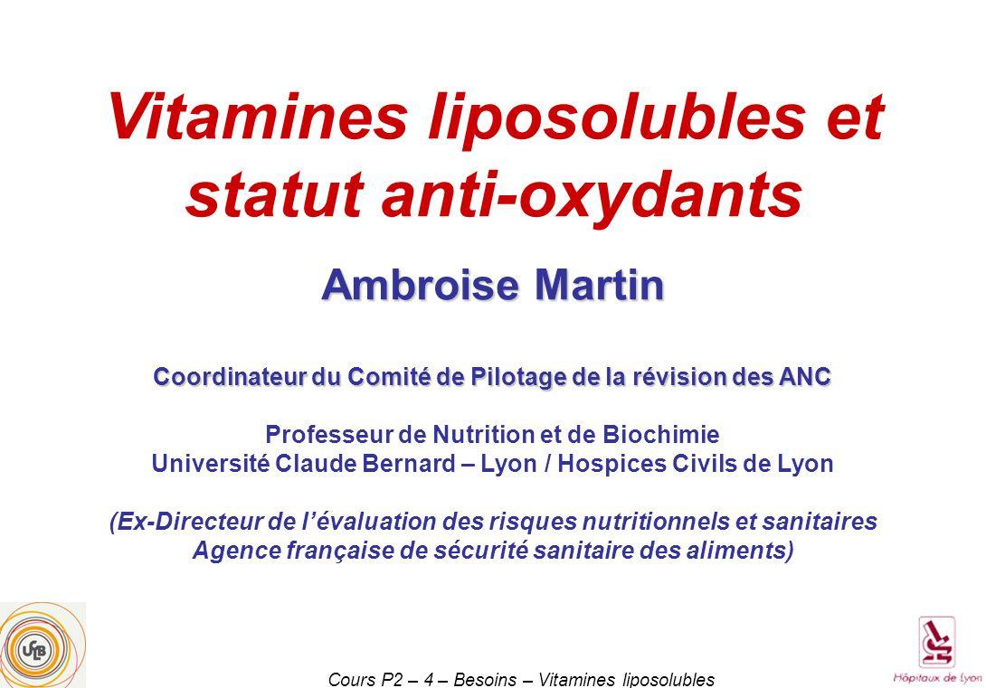 Cours P2 – 4 – Besoins – Vitamines liposolubles La stabilité des vitamines liposolubles chaleurOxygènelumièrepH acidepH alcalinionisation A +++++ -carotène +++++ D + + E +++ K +++ Pas de signe : stable ; faiblement sensible ; + sensible ; ++ très sensible