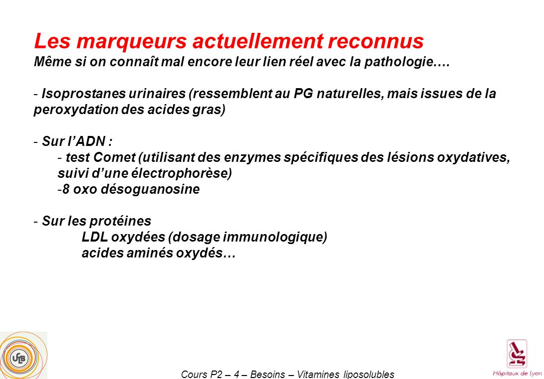 Cours P2 – 4 – Besoins – Vitamines liposolubles Les marqueurs actuellement reconnus Même si on connaît mal encore leur lien réel avec la pathologie….