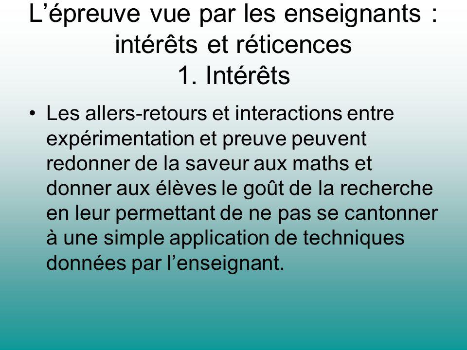 Lépreuve vue par les enseignants : intérêts et réticences 1. Intérêts Les allers-retours et interactions entre expérimentation et preuve peuvent redon