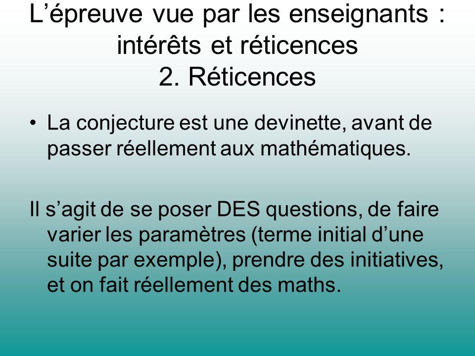 Lépreuve vue par les enseignants : intérêts et réticences 2. Réticences La conjecture est une devinette, avant de passer réellement aux mathématiques.