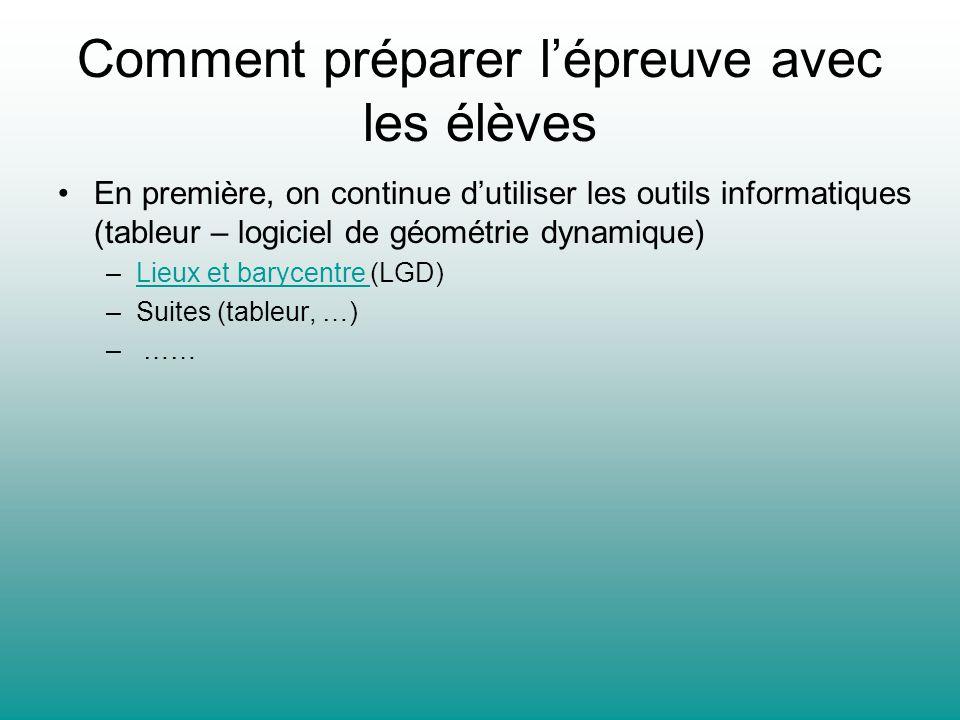 Comment préparer lépreuve avec les élèves En première, on continue dutiliser les outils informatiques (tableur – logiciel de géométrie dynamique) –Lie