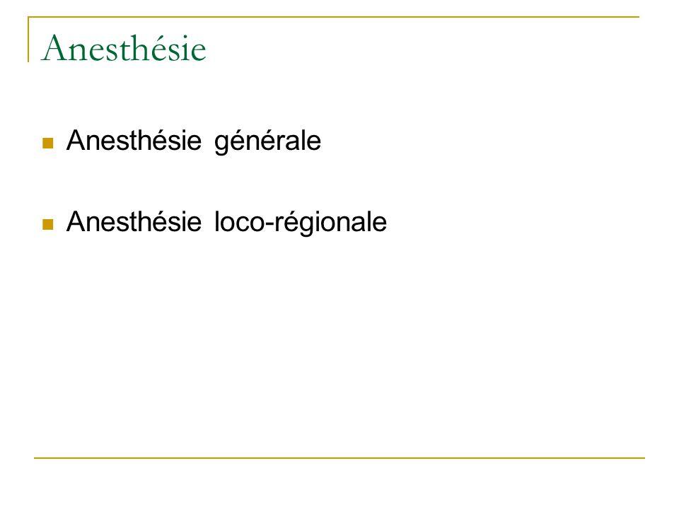 Anesthésie Anesthésie générale Anesthésie loco-régionale