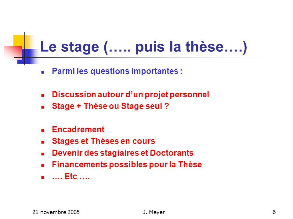 21 novembre 2005J. Meyer6 Le stage (…..