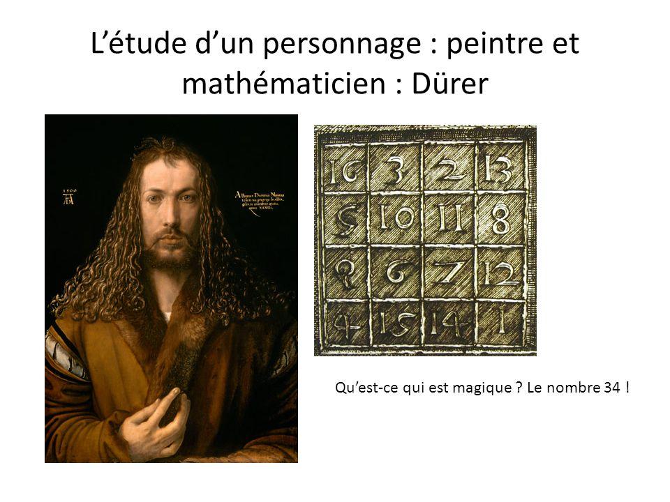 Létude dun personnage : peintre et mathématicien : Dürer Quest-ce qui est magique ? Le nombre 34 !